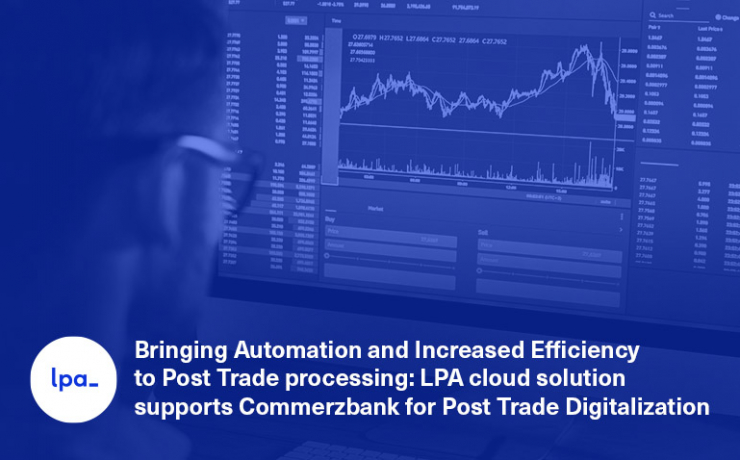 Bringing Automation and Increased Efficiency to Post Trade processing: LPA cloud solution supports Commerzbank for Post Trade Digitalization