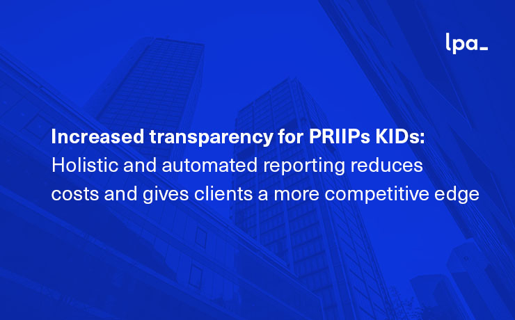Increased transparency for PRIIPs KIDs: Holistic and automated reporting reduces costs and gives clients a more competitive edge