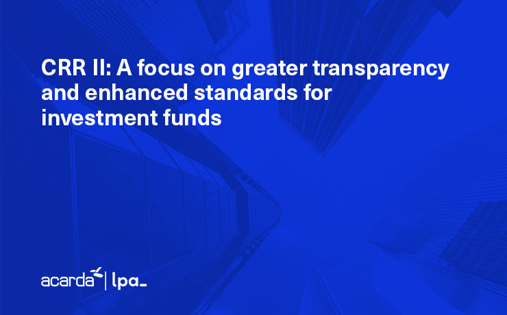 CRR II: A focus on greater transparency and enhanced standards for investment funds