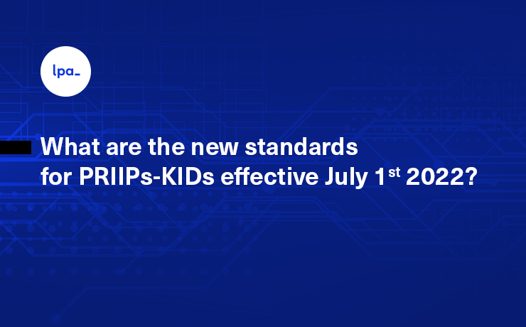 What are the new standards for PRIIPs KIDs, effective July 1st 2022?