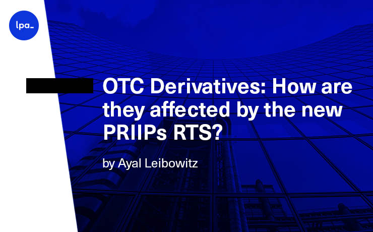 OTC Derivatives: How are they affected by the new PRIIPs RTS?