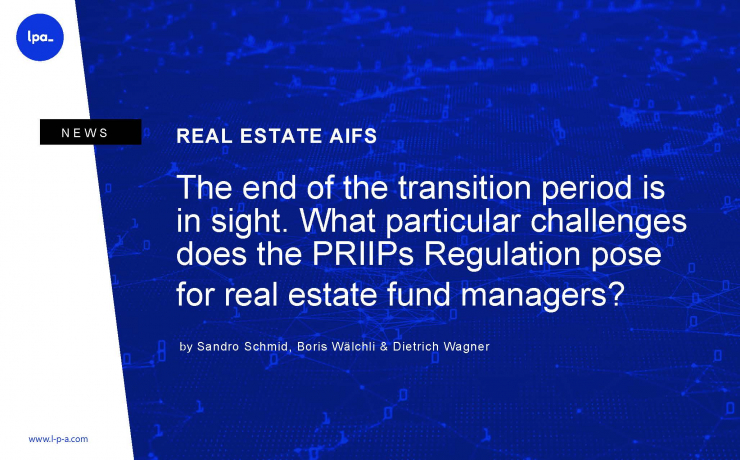 The end of the transition period is in sight. What particular challenges does the PRIIPs Regulation pose for real estate fund managers?